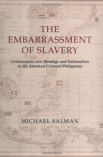 The Embarrassment of Slavery:  Controversies over Bondage and Nationalism in the American Colonial Philippines