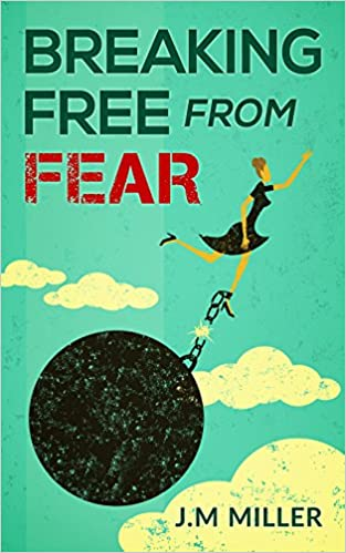 Breaking Free From Fear: Live your life knowing God is in Control.