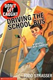 Don't Get Caught Driving The School Bus (0439210666) by Strasser, Todd