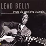 Where Did You Sleep Last Night: Leadbelly Legacy 1