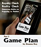 Game Plan: Humorous Advice on Preparing to Publish (Royalty Check Reality Check)