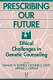 img - for Prescribing Our Future: Ethical Challenges in Genetic Counseling book / textbook / text book