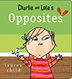 Lauren Child Charlie and Lola: Charlie and Lola's Opposites