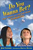 img - for [(Do You Wanna Bet?: Your Chance to Find Out about Probability )] [Author: Jean Cushman] [May-2007] book / textbook / text book