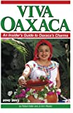 Viva Oaxaca: An Insiders Guide to Oaxacas Charms: 2012-2013