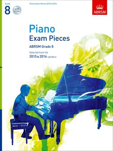 Piano Exam Pieces 2015 & 2016, Grade 8, with 2 CDs: Selected from the 2015 & 2016 syllabus (ABRSM Exam Pieces)