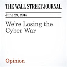 We're Losing the Cyber War (       UNABRIDGED) by L. Gordon Crovitz Narrated by Ken Borgers