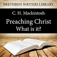 Preaching Christ - What is it?: Brethren Writers Library, Book 2 (       UNABRIDGED) by C. H. Mackintosh Narrated by Stuart Packer