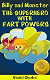 Billy and Monster: The Superhero with Fart Powers (The Fartastic Adventures of Billy and Monster)