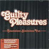 Guilty Pleasures: Shameless Blameless & Fun