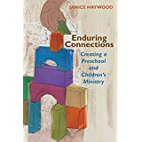 Enduring Connections: Creating a Preschool and Children's Ministry (TCP Leadership Series) ~ Janice Haywood