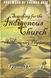 img - for Searching for the Indigenous Church: A Missionary Pilgrimage book / textbook / text book