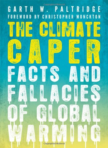 The Climate Caper: Facts and Fallacies of Global Warming: Garth W. Paltridge, Christopher Monckton: 9781589795488: Amazon.com: Books
