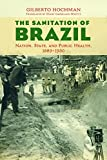 img - for The Sanitation of Brazil: Nation, State, and Public Health, 1889-1930 (Lemann Institute for Brazilian Studies Series) book / textbook / text book