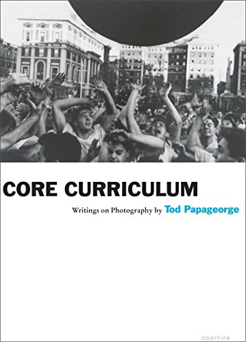 Core Curriculum: Writings on Photography (Aperture Ideas)