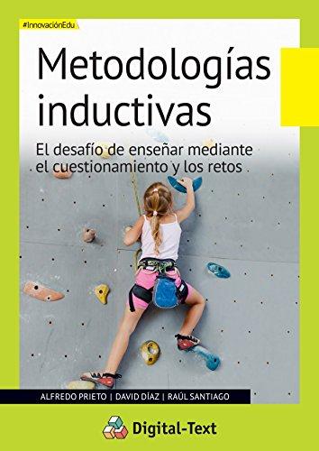 Metodologías Inductivas: El desafío de enseñar mediante el cuestionamiento y los retos (Innovación educativa)