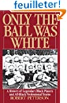 Only the Ball Was White: A History of...