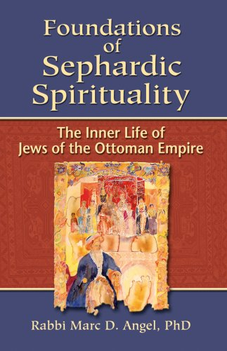 Foundations of Sephardic Spirituality: The Inner Life of Jews of the Ottoman Empire, MARC ANGEL