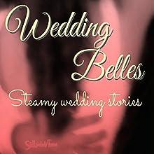 Wedding Belles: Steamy Wedding Stories (       UNABRIDGED) by Mary Cyn, K.D. West Narrated by Milo Churchcutt, Mary Cyn