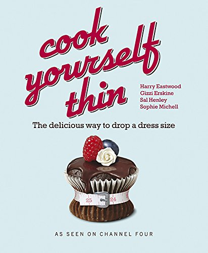 Cook Yourself Thin: The Delicious Way to Drop a dress Size