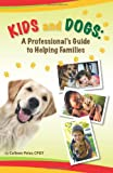 Kids and Dogs: A Professional s Guide to Helping Families