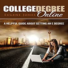 College Degree Online: A Helpful Guide about Getting an E Degree (       UNABRIDGED) by Eugene Jones Narrated by Bobby Brill