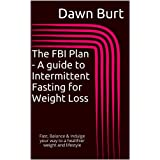 The FBI Plan - A guide to Intermittent Fasting for Weight Lossby Dawn Burt