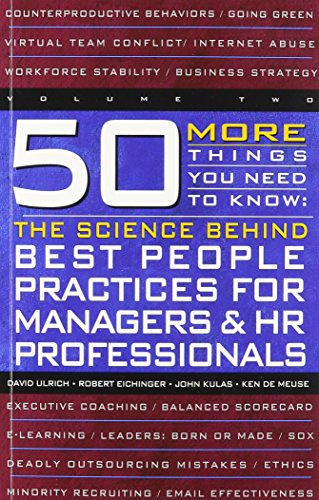 50 More Things You Need to Know: The Science Behind Best People Practices for Managers & HR Professionals (VOLUME TWO)
