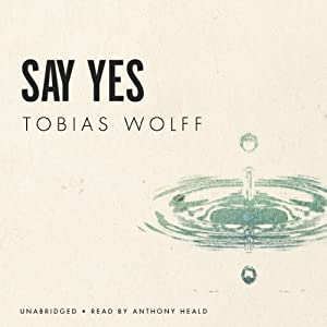 Say Yes | [Tobias Wolff]