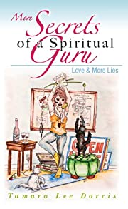 More Secrets of a Spiritual Guru:  Love & More Lies
