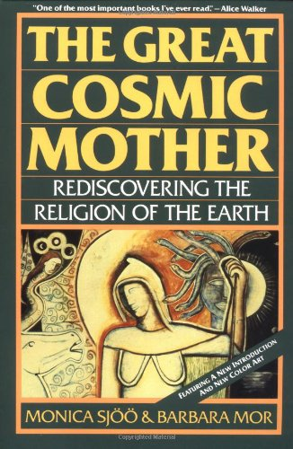 The Great Cosmic Mother: Rediscovering the Religion of...