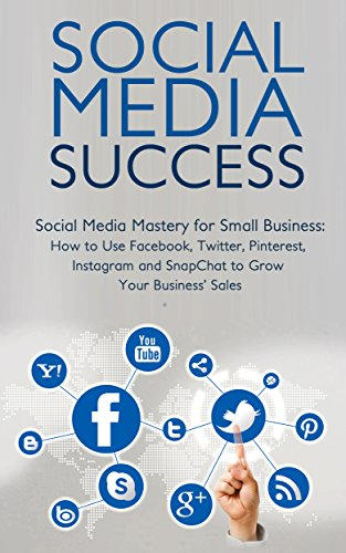 Social Media Success for Small Business: How to Use Facebook, Twitter, Pinterest, LinkedIn, and Instagram to Grow Your Business' Sales