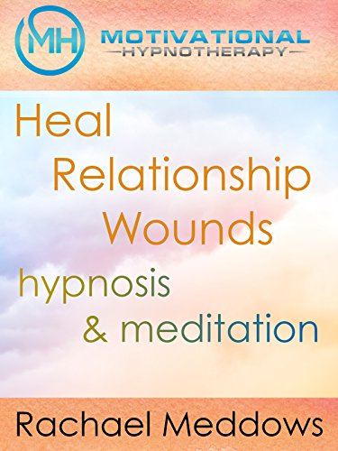 Heal Relationship Wounds, Hypnosis & Meditation with Rachael Meddows