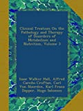 img - for Clinical Treatises On the Pathology and Therapy of Disorders of Metabolism and Nutrition, Volume 3 book / textbook / text book