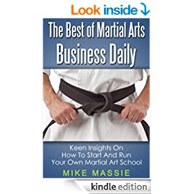 The Best of Martial Arts Business Daily: Keen Insights On How To Start And Run Your Own Martial Art School (Martial Arts Business Success Steps Book 3)