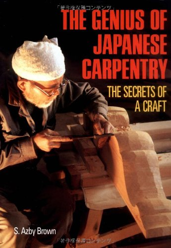 The Genius of Japanese Carpentry: The Secrets of a Craft: Azby Brown: 9784770019783: Amazon.com: Books