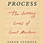 Process: The Writing Lives of Great Authors | Sarah Stodola