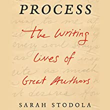 Process: The Writing Lives of Great Authors (       UNABRIDGED) by Sarah Stodola Narrated by Andi Arndt