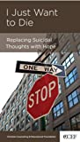 I Just Want to Die: Replacing Suicidal Thoughts with Hope (1935273701) by David Powlison