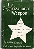 img - for The Organizational Weapon: A Study of Bolshevik Strategy and Tactics book / textbook / text book