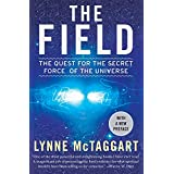 The Field: The Quest for the Secret Force of the Universe ~ Lynne McTaggart