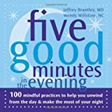 img - for Five Good Minutes in the Evening: 100 Mindful Practices to Help You Relieve Stress and Bring Your Best to Work (Five Good Minutes) by Brantley. Jeffrey ( 2006 ) Paperback book / textbook / text book
