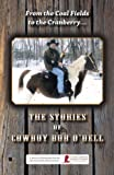 img - for From the Coal Fields to the Cranberry... The Stories of Cowboy Bob O'Dell book / textbook / text book