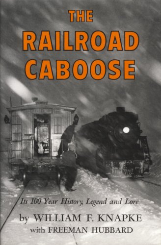The Railroad Caboose: Its 100 Year History, Legend, and Lore PDF