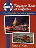 Santa Fe Passenger Trains in California: From the 1940s Thru Amtrak and More