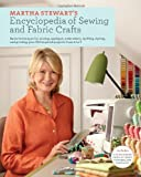 Martha Stewarts Encyclopedia of Sewing and Fabric Crafts: Basic Techniques for Sewing, Applique, Embroidery, Quilting, Dyeing, and Printing, plus 150 Inspired Projects from A to Z