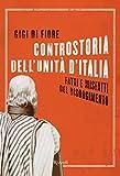 Controstoria dell'Unità d'Italia : fatti e misfatti del Risorgimento