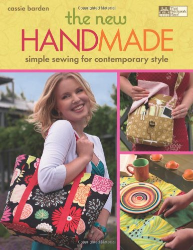 The New Handmade: Simple Sewing for Contemporary Style (That Patchwork Place)