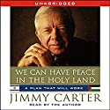 We Can Have Peace in the Holy Land (       UNABRIDGED) by Jimmy Carter Narrated by Jimmy Carter