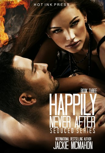 Happily Never After (The Seduced Series) by Jackie McMahon